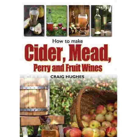 How to make Cider, Mead, Perry and Fruit Wines LAST CHANCE!