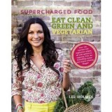 Supercharged Food: Eat Clean, Green & Vegetarian