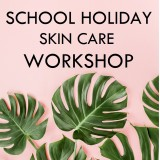 'School Holiday Workshop: Skin Care 8 - 11yrs' Tues July 9 Paddington, QLD