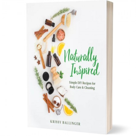 Naturally Inspired Simple DIY Recipes for Body Care & Cleaning (2nd Edition)