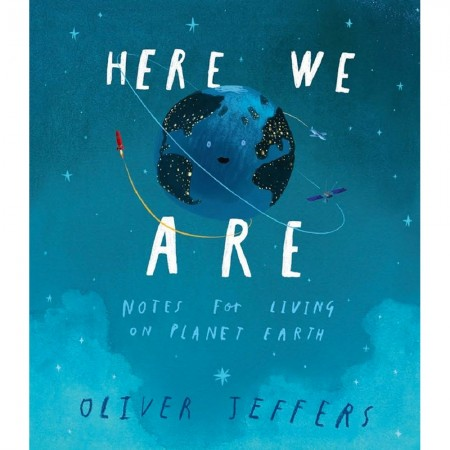Here We Are: Notes On Living On Planet Earth