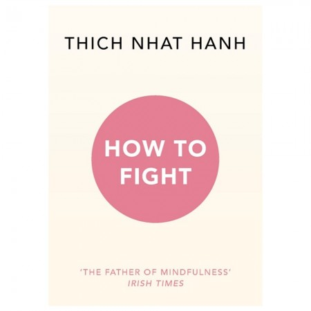 Thich Nhat Hanh - How To Fight