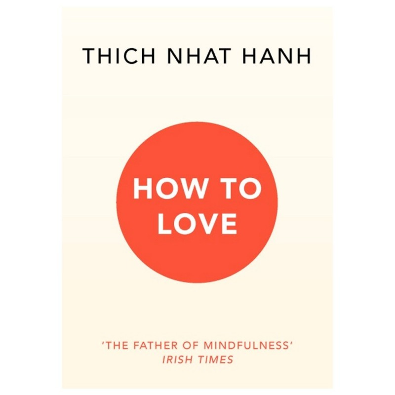 Thich Nhat Hanh - How To Love