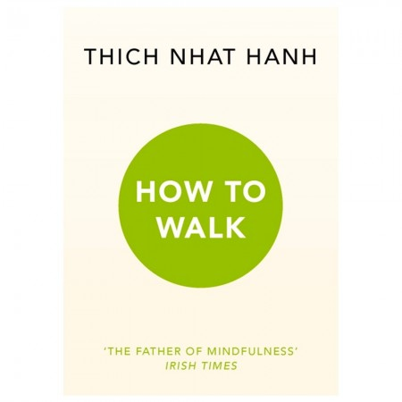 Thich Nhat Hanh - How To Walk