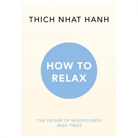 Thich Nhat Hanh - How To Relax