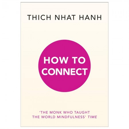 Thich Nhat Hanh - How To Connect