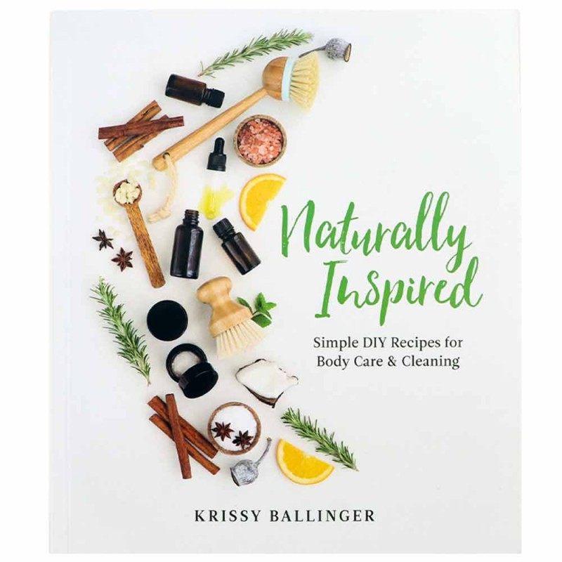 NEW ED. Naturally Inspired Simple DIY Recipes for Body Care and Cleaning