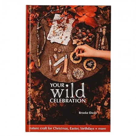 Your Wild Celebration: nature craft for Christmas, Easter, birthdays + more