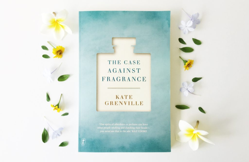 The Case Against Fragrance - Kate Grenville