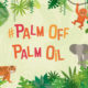 #PalmOffPalmOil | Biome Eco Stores | Palm Oil Free