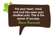 Put your heart, mind and soul into even your smallest acts. This is the secret of success.