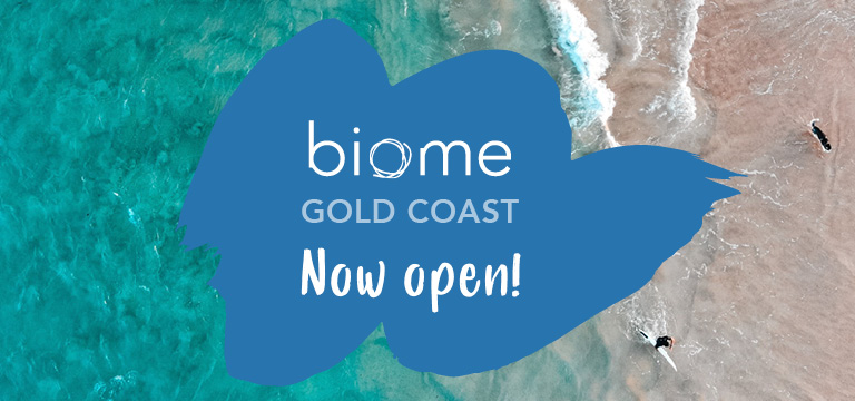 Biome Gold Coast. Now open!