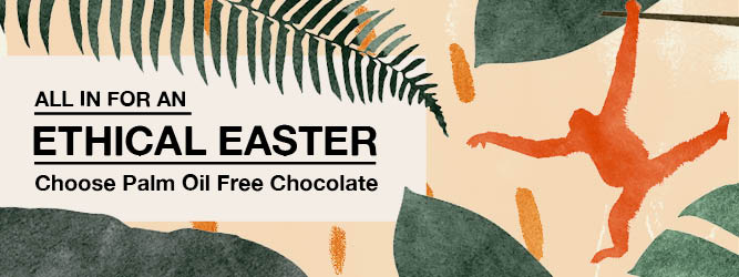 Ethical Easter - Choose palm oil free chocolate