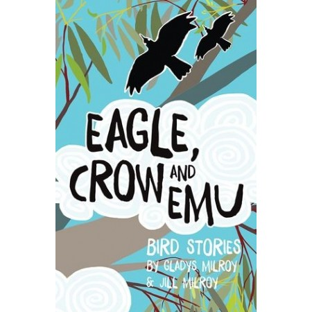 Eagle, Crow and Emu: Bird Stories