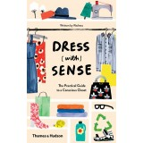 Dress With Sense: The Practical Guide to a Conscious Closet
