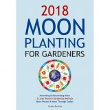 2018 Moon Planting for Gardeners