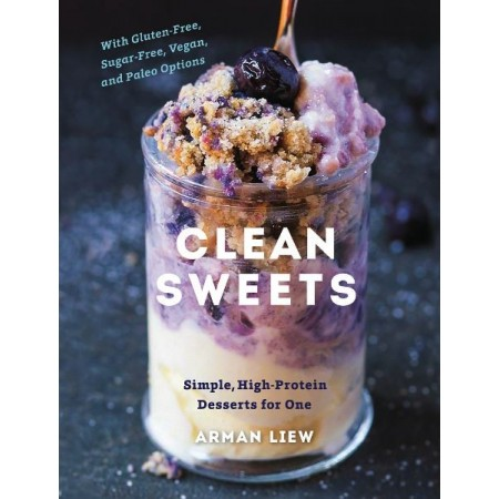 Clean Sweets: Simple, High Protein Desserts for One