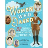 Women Who Dared: 52 Fearless Devils, Adventurers and Rebels