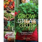 Buy Grow Great Grub : Organic Food from Small Spaces