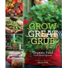 Grow Great Grub : Organic Food from Small Spaces