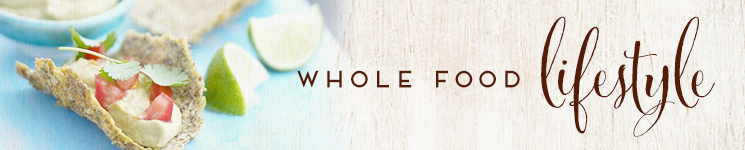 Wholefood lifestyle - organic, free from additives, minimally processed and packaged