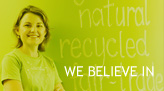 We believe in natural and recycled products