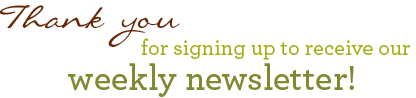 Thank you for signing up to receive our weekly newsletter!