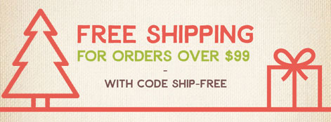 Free shipping for orders over $99 with code SHIP-FREE