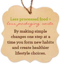 Less processed food = less packaging waste